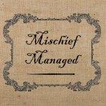 mischiefmanaged